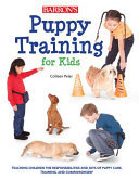 Puppy Training for KidsTeaching Children the Responsibilities and Joys of Puppy Care, Training, and Companionship