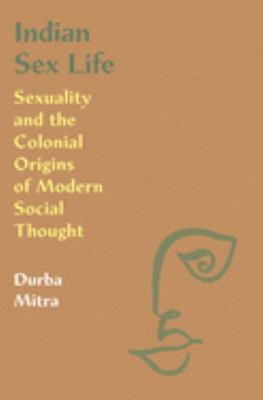 Indian Sex Life - Sexuality and the Colonial Origins of Modern Social Thought