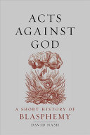 Acts Against God - A Short History of Blasphemy