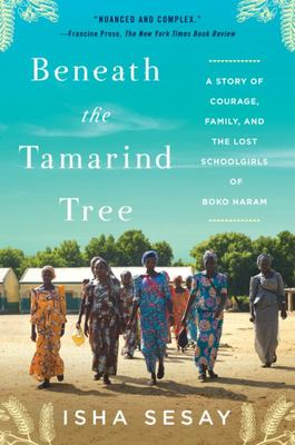 Beneath the Tamarind Tree - A Story of Courage, Family, and the Lost Schoolgirls of Boko Haram