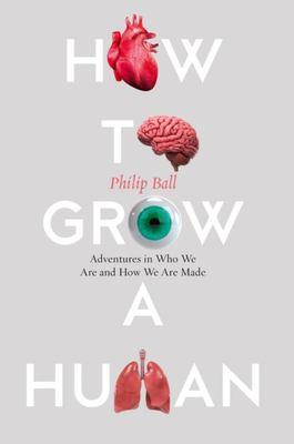 How to Grow a Human - Adventures in Who We Are and How We Are Made
