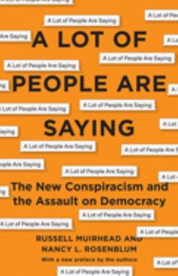 A Lot of People Are Saying - the New Conspiracism and the Assault on Democracy