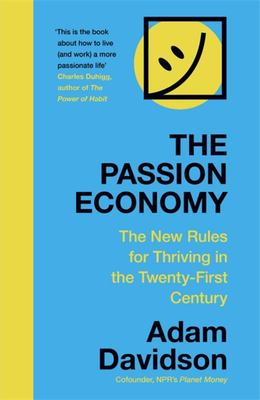 The Passion Economy the New Rules for Thriving in the Twenty-First Century