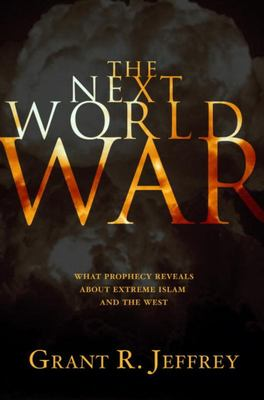 The Next World War - What Prophecy Reveals about Extreme Islam and the West