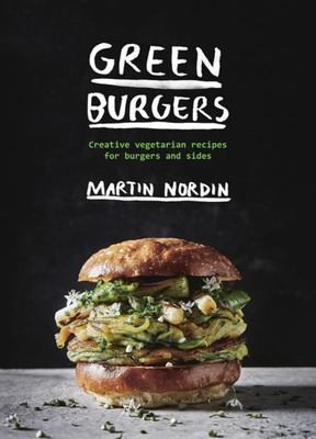 Green Burgers: Creative Vegetarian Recipes for Burgers and Sides