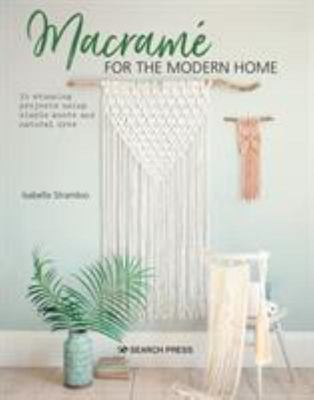 Macrame for the Modern Home - 16 Stunning Projects Using Simple Knots and Natural Dyes