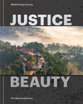 Justice Is Beauty - MASS Design Group