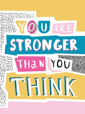 You Are Stronger Than You Think: Wise Words to Help You Build Your Inner Resilience