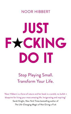 Just F*cking Do It - Stop Playing Small and Have an Extraordinary Life