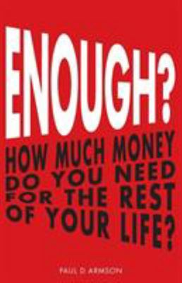 Enough? - How Much Money Do You Need for the Rest of Your Life?