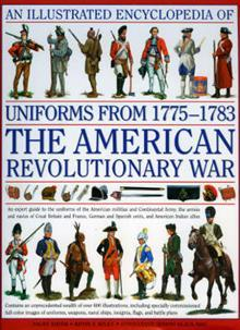 An Illustrated Encyclopedia of Uniforms of the American War of Independence