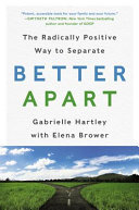 Better Apart - The Radically Positive Way to Separate