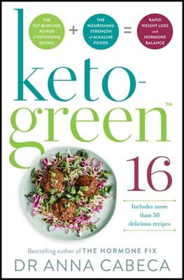Keto Green 16 - Harness the Combined Fat-Burning Power of Ketogenic Eating + the Nourishing Strength of Alkaline Foods for Rapid Weight Loss and Hormone Balance