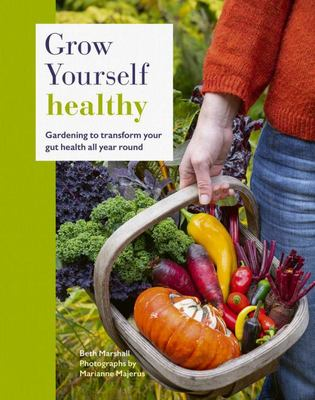 Grow Yourself Healthy - Crops and Projects to Transform Your Gut Health