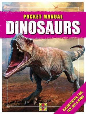 Dinosaurs Pocket Manual: Type, Size, Diet, Stance & More!