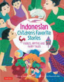 Indonesian Children's Favorite Stories - Fables, Myths and Fairy Tales