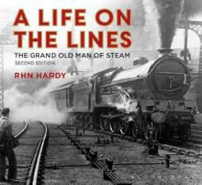 A Life on the Lines - The Grand Old Man of Steam