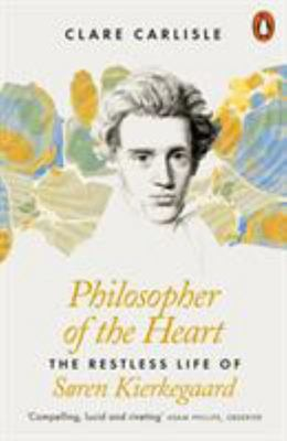 Philosopher of the Heart - The Restless Life of Søren Kierkegaard