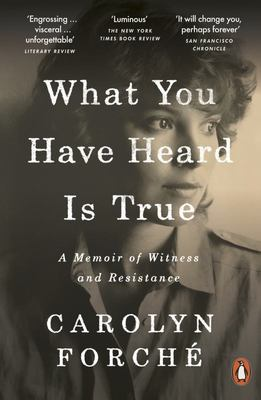 What You Have Heard Is True - A Memoir of Witness and Resistance