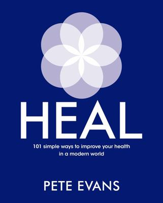 Heal: 101 Simple Ways to Improve Your Health in a Modern World