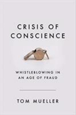 Crisis of Conscience: Whistleblowing in an Age of Fraud