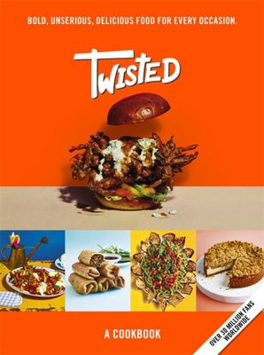 Twisted: a Cookbook: Unserious Food That Tastes Seriously Good (HB)