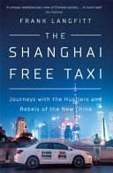 Shanghai Free Taxi - Journeys with the Hustlers and Rebels of the New China