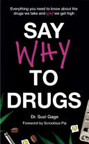 Say Why to Drugs Everything You Need to Know about the Drugs We Take and Why We Get High