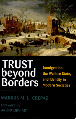 Trust Beyond Borders - Immigration, the Welfare State, and Identity in Modern Societies