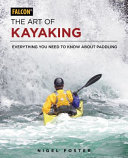 The Art of Kayaking - Everything You Need to Know about Paddling