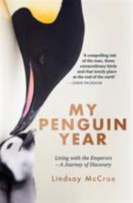 My Penguin Year: Living with the Emperors. A Journey of Discovery