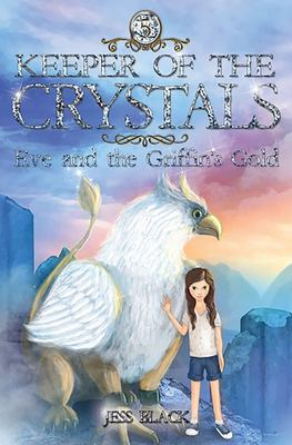 Eve and the Griffin's Gold (Keeper of the Crystals #5)