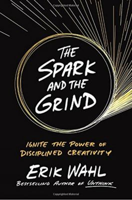 The Spark and the Grind: The Power of Disciplined Creativity
