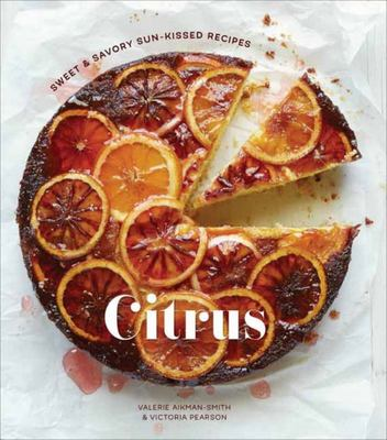 Citrus Sweet and Savory Sun-Kissed Recipes