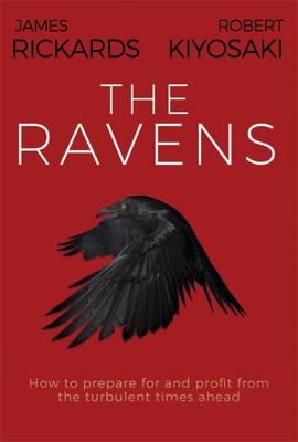 The Ravens - How to Prepare for and Profit from the Turbulent Times Ahead