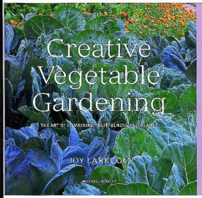 Creative Vegetable Gardening : The Art of Combining Fruitfulness and Beauty