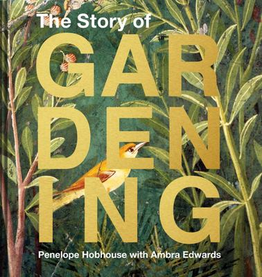 The Story of Gardening: A Cultural History of Famous Gardens from Around the World