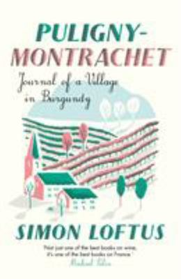 Puligny-Montrachet - Journal of a Village in Burgundy