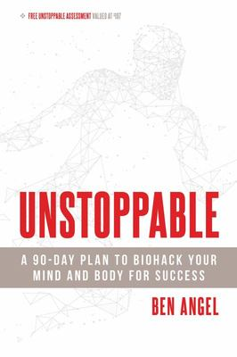 Unstoppable A 90-Day Plan to Biohack Your Mind and Body for Success