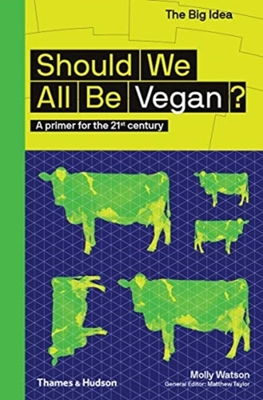 Should We All Be Vegan?: A Primer for the 21st Century (The Big Idea)
