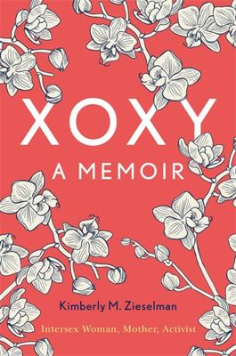 Xoxy - A Memoir (Intersex Woman, Mother, Activist)