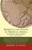Markets and States in Tropical Africa - The Political Basis of Agricultural Policies