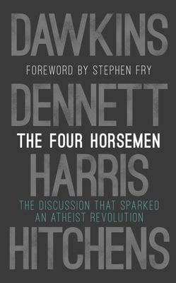 The Four Horsemen: Dawkins, Harris, Dennett & Hitchens