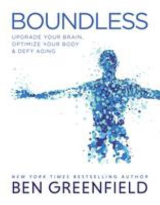 Boundless - Upgrade Your Brain, Optimize Your Body and Defy Aging