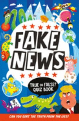 Fake News: True or False Quiz Book