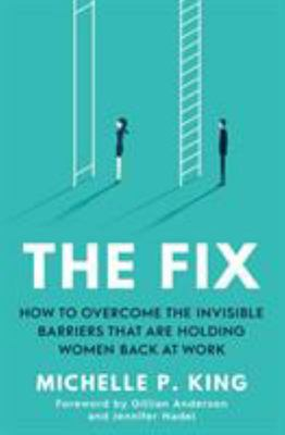 The Fix: How to overcome the invisible barriers that are holding women back at work
