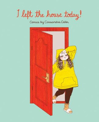I Left the House Today! - Comics and Musings by Cassandra Calin