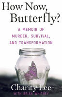 How Now, Butterfly? - A Memoir Of Murder, Survival, and Transformation