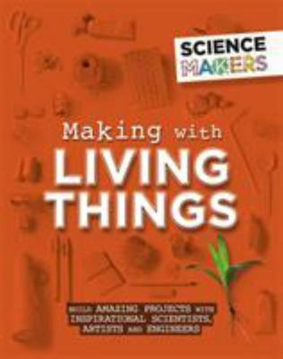 Science Makers: Making with Living Things