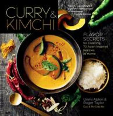Curry and Kimchi - Chef Unmi Abkin Shares Her Flavor Secrets for Creating Asian-Inspired Dishes at Home